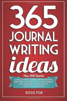 365 Journal Writing Ideas: A year of daily journal writing prompts, questions & actions to fill your journal with memories, self-reflection, creativity & direction daily journal, write idea, 365 journal, write prompt, journal write, writing prompts, book, journal writing ideas, daili journal