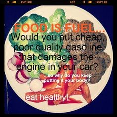 Food is fuel...