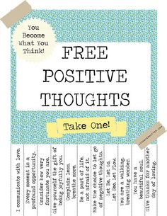 Free printable 'Positive Thoughts'... I love this.  I want to put a bunch of them around.
