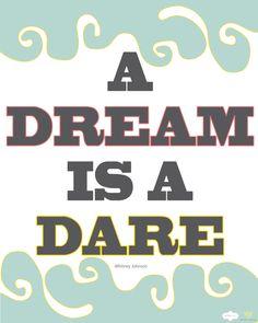 A dream is a dare.