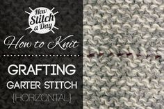 How to Knit: How to Graft Garter Stitch Horizontally