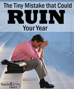 The Tiny Mistake that Could Ruin Your Year   Teach 4 the Heart