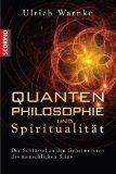 Quantenphilosophie und Spiritualität - Der Schlüssel zu den Geheimnissen des menschlichen Seins  Autor: Ulrich Warnke    http://portal.deutsche-heilerschule.de/esoterikshop/
