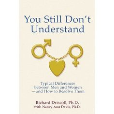 ❥ You Still Don't Understand: Typical Differences Between Men and Women and How to Resolve Them
