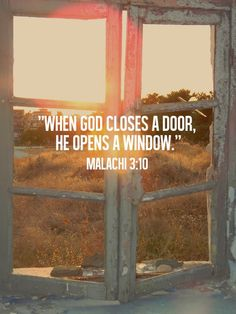 """I will open the windows of heaven for you. I will pour out a blessing so great you won't have enough room to take it in!"" -Malachi 3:10"