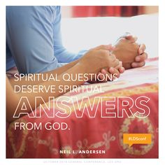 """Spiritual questions deserve spiritual answers from God."" —Neil L. Andersen #LDSconf"