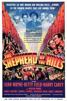 The Shepherd of the Hills (1941) Young Matt Masters, an Ozark Mountains moonshiner, hates the father he has never seen, who apparently deserted Matt's mother and left her to die... (98 mins.) Director: Henry Hathaway. Stars: John Wayne, Betty Field, Harry Carey, Beulah Bondi