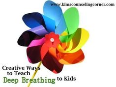 Creative Ways To Teach Deep Breathing To Kids | Kim's Counseling Corner I like this link and the blog altogether!