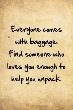 """Inspirational Quotes """"Everyone comes with baggage. Find someone who loves you enough to help you unpack."""""""