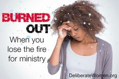Deliberate Women: Sometimes we lose the flame for ministry.