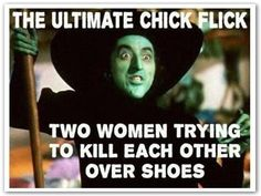 thoughts, shoes, chick flicks, laugh, wizardofoz