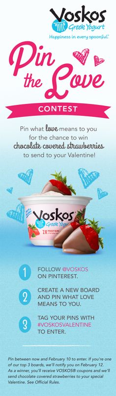 Show us what love means to you for the chance to send chocolate covered strawberries to your Valentine. Follow us @Voskos Greek Yogurt Greek Yogurt, create your own board and tag your pins with #VOSKOSValentine to enter.