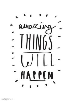 Amazing things will happen! #believeit