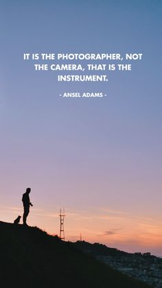 """""""It is the photographer, not the camera, that is the instrument."""" ~ Ansel Adams.  Snag this quote for your phone, tablet or 'puter wallpaper!"""