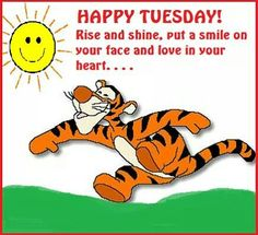 It s tuesday rise and shine put a smile your face and love in your