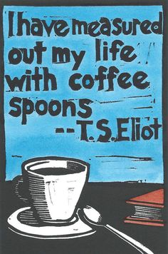 Coffee Quote | I have measured out my life with coffee spoons. | Original Linoleum Block Print