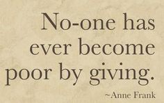 I truly think we as people need to always give to others who are in need. Especially as the bible says to widows and the fatherless.