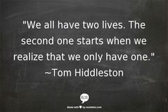 life, two lives tom hiddleston, second, quotes, start