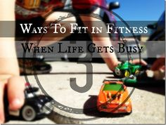 three ways to fit in fitness when life gets busy