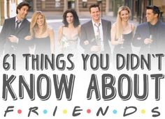 "61 Things About ""Friends"" --- not ""that your probably didn't know"" because let's face it, I knew most of them"