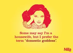 Some may say I'm a housewife...by Nillawafers https://www.facebook.com/nillawafers #Humor