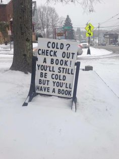 Great sign idea for a library in the winter. book displays, librarian humor, books, library signs, funny signs, funny pictures, funni, read, public libraries