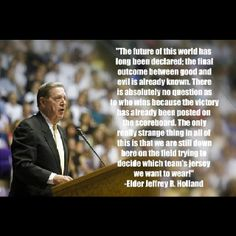 Elder Holland - my favorite human.