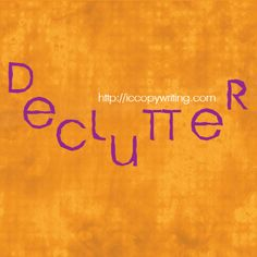 Graphics for the 15 Habits of Great Writers challenge from Jeff Goins. Day 11 - Declutter