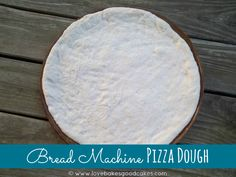 Bread Machine Pizza Dough - Love Bakes Good Cakes