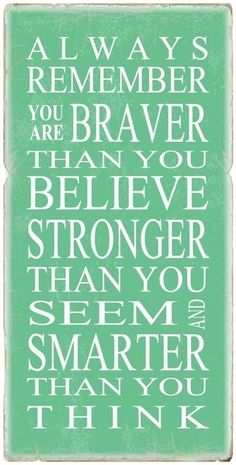 Christopher Robin to Pooh (A. A. Milne). This is my favorite quote, I have bookmarks with it on it, it's taped to my laptop, and is on my bulletin board. Just love it.