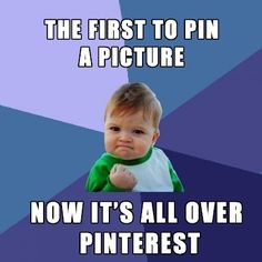 The first to pin a picture....  Pinterest Meme hilariousness!