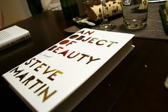 Book.  An Object of Beauty by Steve Martin.  I've been introduced to the interesting art world through this.  Although, I don't care for the main character of Lacey all that much. I heard this is being made into a movie now, like Shopgirl. Still need to read that one.