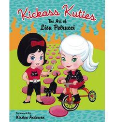 Kickass Kuties: The Art of Lisa Petrucci by Lisa Petrucci