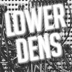 lower dens :)