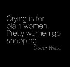 Crying is for plain women. Pretty women go shopping. Retail Therapy, Inspiration, Shops, Funny, So True, Quotes Lifestyl...
