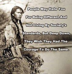 People may hate you for being different and not living by society's standards, but deep down, they wish they had the courage to do the same.