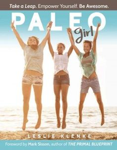 Paleo Girl by Leslie Klenke - Presents a health, fitness, and lifestyle survival guide for teenagers that includes a seven-day paleo eating guide, stretching and exercise moves, and how a paleo lifestyle can affect puberty.