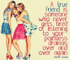 friendshipquotes, girlfriend, laurenconrad, thought, friendship quotes, drama, lauren conrad, true stories, true friend