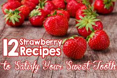 12 Strawberry Recipes to Satisfy Your Sweet Tooth!  #strawberry #recipes #sweettooth
