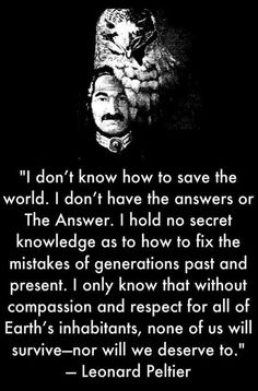 """Leonard Peltier (b. 9/12/1944) is a Native American activist and member of the American Indian Movement (AIM). In 1977 he was convicted and sentenced to two consecutive terms of life imprisonment for first degree murder in the shooting of two FBI agents during a 1975 conflict on the Pine Ridge Indian Reservation... Amnesty International placed his case under the """"Unfair Trials"""" category of its Annual Report: USA 2010... Barring appeals...his projected release date is 10/11/2040 -Wikipedia"""