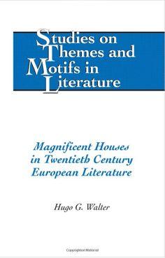 Magnificent Houses in Twentieth Century European Literature by Hugo G. Walter