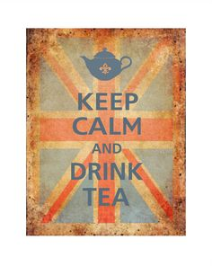 Keep Calm and DRINK TEA Poster 11x14 (Old British Flag background featured).  via Etsy.