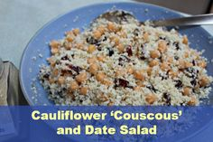 Cauliflower 'Couscous' and Date Salad | Fox in the Kitchen