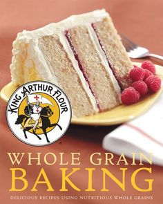 King Arthur Flour Whole Grain Baking: Delicious Recipes Using Nutritious Whole Grains (King Arthur Flour Cookbooks) by King Arthur Flour