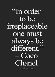 """""""In order to be irreplaceable one must always be different."""" ~Coco Chanel. Via @Biomagnetips."""