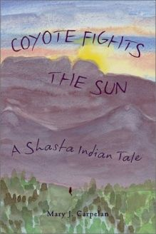 Coyote Fights the Sun  A Shasta Indian Tale, 978-1890771607, Mary J. Carpelan, Heyday Books