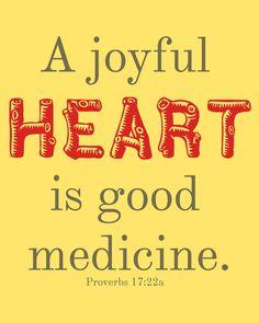 A joyful heart is good medicine.  Proverbs 17:22