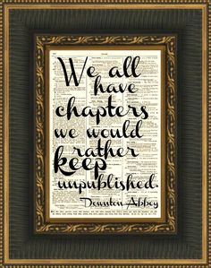 Downton Abbey Quote, We All Have Chapters We'd Rather Keep Unpublished Wall Decor, Art Print, Wall Art. $10.00, via Etsy.