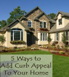 5 Ways to ad curb appeal to your home. Great ways to make your house look good, or when you're getting ready to move.