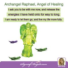 Know as you say this, Archangel Raphael is help you now! ~ Karen Borga
